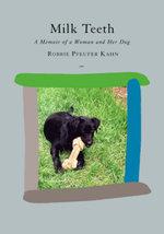 Milk Teeth : A Memoir of a Woman and Her Dog - Robbie Pfeufer Kahn