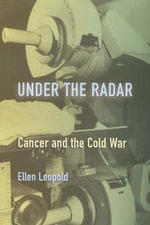 Under the Radar : Cancer and the Cold War - Ellen Leopold