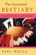 The Animated Bestiary : Animals, Cartoons, and Culture - Paul Wells