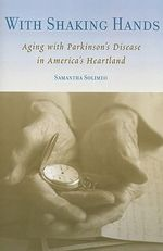 With Shaking Hands : Aging with Parkinson's Disease in America's Heartland - Samantha Solimeo