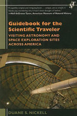 Guidebook for the Scientific Traveler : Visiting Astronomy and Space Exploration Sites Across America - Duane S. Nickell