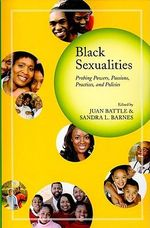 Black Sexualities : Probing Powers, Passions, Practices, and Policies