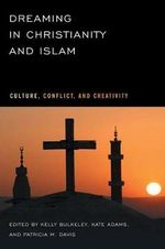 Dreaming in Christianity and Islam : Culture, Conflict, and Creativity