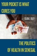 Your Pocket is What Cures You : The Politics of Health in Senegal - Ellen E. Foley