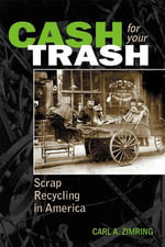 Cash for Your Trash : Scrap Recycling in America - Carl A. Zimring