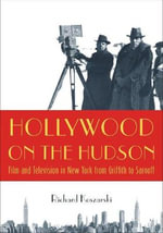 Hollywood on the Hudson : Film and Television in New York from Griffith to Sarnoff - Richard Koszarski