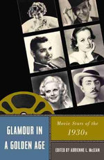 Glamour in a Golden Age : Movie Stars of the 1930s - Adrienne L. McLean