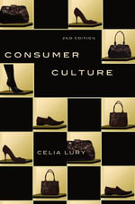 Consumer Culture : Consumer Culture, Second Edition - Professor Celia Lury