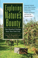 Exploring Nature's Bounty : One Hundred Outings Near New York City - Lucy D. Rosenfeld