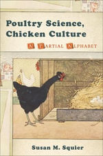 Poultry Science, Chicken Culture : A Partial Alphabet - Susan Squier