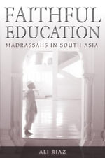 Faithful Education : Madrassahs in South Asia - Ali Riaz