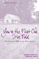 You'Re the First One I'Ve Told : The Faces of HIV in the Deep South - Kathryn Whetten