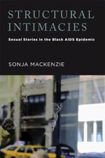 Structural Intimacies : Sexual Stories in the Black AIDS Epidemic - Dr Sonja MacKenzie