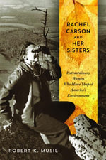 Rachel Carson and Her Sisters : Extraordinary Women Who Have Shaped America's Environment - Robert K. Musil