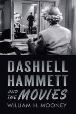 Dashiell Hammett and the Movies - William H. Mooney
