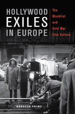 Hollywood Exiles in Europe : The Blacklist and Cold War Film Culture - Professor Rebecca Prime