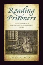 Reading Prisoners : Literature, Literacy, and the Transformation of American Punishment, 1700-1845 - Jodi Schorb