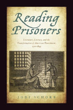 Reading Prisoners : Literature, Literacy, and the Transformation of American Punishment, 1700-1845 - Jodi Schorb