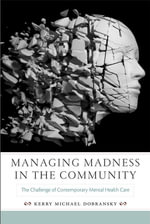 Managing Madness in the Community : The Challenge of Contemporary Mental Health Care - Kerry Michael Dobransky