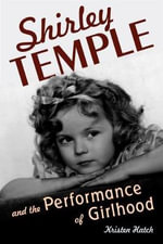 Shirley Temple and the Performance of Girlhood - Kristen Hatch
