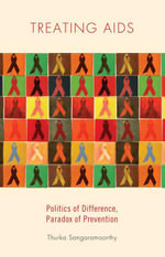 Treating AIDS : Politics of Difference, Paradox of Prevention - Thurka Sangaramoorthy