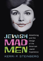 Jewish Mad Men : Advertising and the Design of the American Jewish Experience - Kerri P. Steinberg