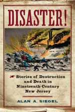 Disaster! : Stories of Destruction and Death in Nineteenth-Century New Jersey - Alan A. Siegel