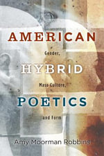 American Hybrid Poetics : Gender, Mass Culture, and Form - Amy Moorman Robbins