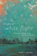 Shades of White Flight : Evangelical Congregations and Urban Departure - Mark T Mulder