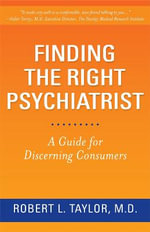 Finding the Right Psychiatrist : A Guide for Discerning Consumers - Robert L. Taylor