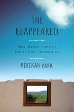 The Reappeared : Argentine Former Political Prisoners - Rebekah Park