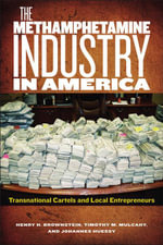 The Methamphetamine Industry in America : Transnational Cartels and Local Entrepreneurs - Henry H Brownstein