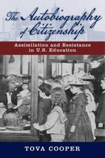 The Autobiography of Citizenship : Assimilation and Resistance in U.S. Education - Tova Cooper