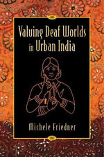Valuing Deaf Worlds in Urban India - Michele Friedner