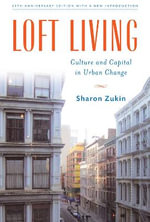 Loft Living : Culture and Capital in Urban Change - Sharon Zukin