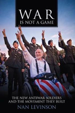 War is Not a Game : The New Antiwar Soldiers and the Movement They Built - Nan Levinson