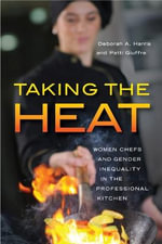 Taking the Heat : Women Chefs and Gender Inequality in the Professional Kitchen - Deborah A. Harris