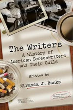 The Writers : A History of American Screenwriters and Their Guild - Miranda J. Banks