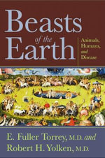 Beasts of the Earth : Animals, Humans, and Disease - Fuller E. Torrey