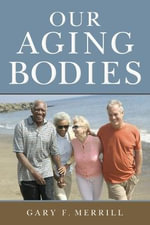 Our Aging Bodies - Gary F. Merrill