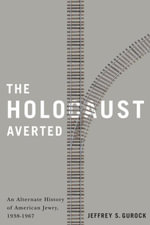 The Holocaust Averted : An Alternate History of  American Jewry, 1938-1967 - Jeffrey S. Gurock