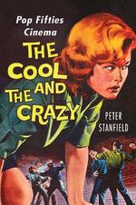 The Cool and the Crazy : Pop Fifties Cinema - Professor Peter Stanfield