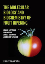 The Molecular Biology and Biochemistry of Fruit Ripening : Principles and Design - Graham Seymour