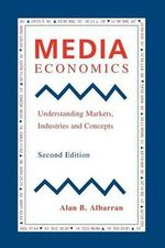 Media Economics : Understanding Markets, Industries and Concepts - Alan B. Albarran