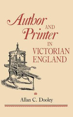 Author and Printer in Victorian England : Victorian Literature and Culture Series - Allan C. Dooley