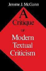 A Critique of Modern Textual Criticism : New edition - Jerome J. McGann
