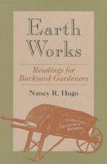 Earth Works : Readings for Backyard Gardeners - Nancy Ross Hugo