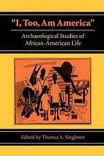 I, Too, am America : Archaeological Studies of African-American Life