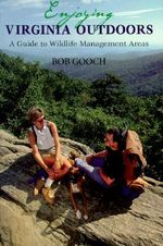 Enjoying Virginia Outdoors : A Guide to Wildlife Management Areas - Bob Gooch