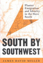 South by Southwest : Planter Emigration and Identity in the Slave South - James David Miller
